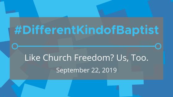#DifferentKindofBaptist: Like Church Freedom? Us, Too.