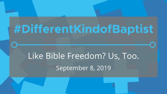 #DifferentKindofBaptist: Like Bible Freedom? Us, Too.