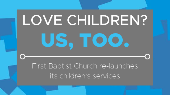 First Baptist Welcomes Children of All Ages!