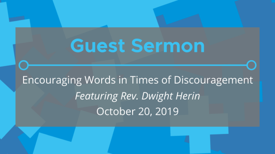 Guest Sermon: Encouraging Words in Times of Discouragement (ft. Rev. Dwight Herin)