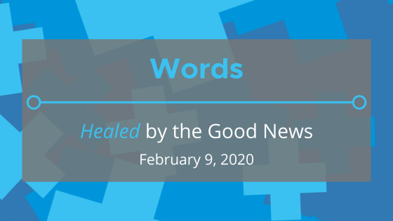 Words: 'Healed' by the Good News