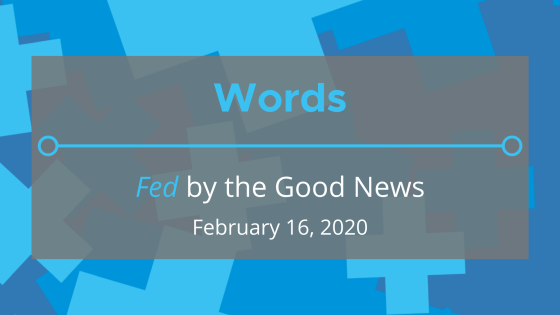 Words: 'Fed' by the Good News