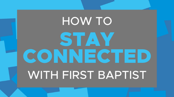 How to Stay Connected with First Baptist