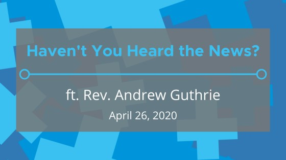 Haven't You Heard the News? (ft. Rev. Andrew Guthrie)