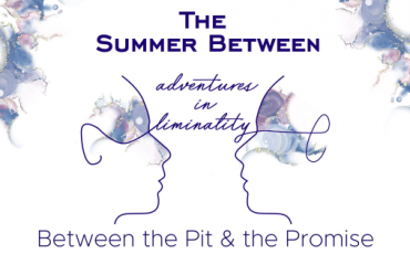 Adventures in Liminality: Between the Pit & the Promise