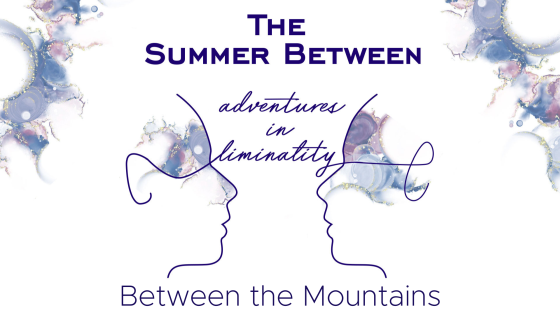 Adventures in Liminality: Between the Mountains