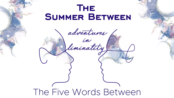 Adventures in Liminality: The Five Words Between