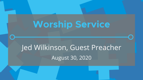 August 30, 2020 Worship Service (ft. Jed Wilkinson)