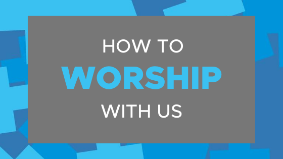 How to Worship with Us
