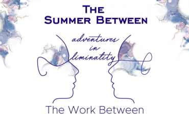 Adventures in Liminality: The Work Between