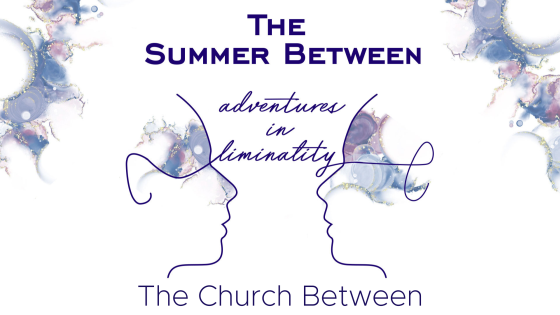 Adventures in Liminality: The Church Between