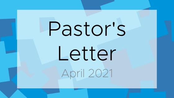 Pastor's Letter for April 2021