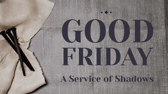 Good Friday Service – April 2, 2021