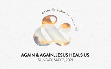 Again and Again, Jesus Heals Us