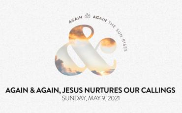 Again and Again, Jesus Nurtures Our Callings