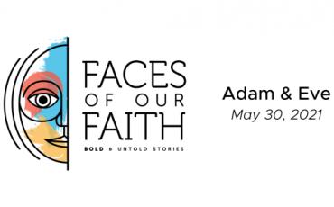 Faces of Our Faith: Adam & Eve