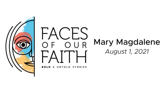 Faces of Our Faith: Mary Magdelene