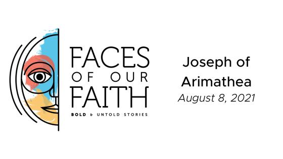 Faces of Our Faith: Joseph of Arimathea